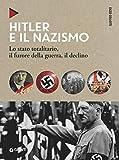 Hitler e il nazismo. Lo stato totalitario, il furore della guerra, il declino. Nuova ediz. (Oblò)...