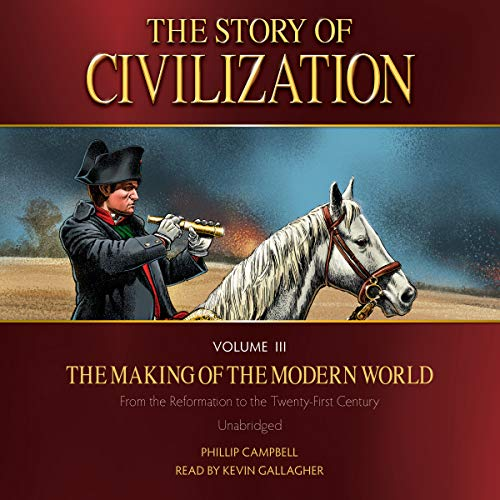 The Story of Civilization, Volume III The Making of the Modern World audiobook cover art