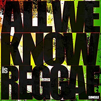 All We Know Is Reggae