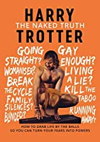 The Naked Truth: How to Grab Life by the Balls So You Can Turn Your Fears into Powers