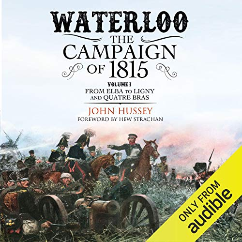 Waterloo: The Campaign of 1815 Audiobook By John Hussey cover art