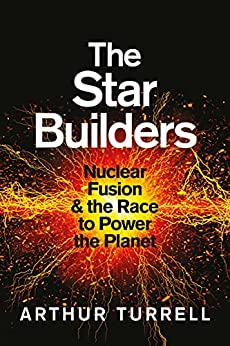 The Star Builders: Nuclear Fusion and the Race to Power the Planet (English Edition) par [Arthur Turrell]