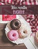 Mes Recettes Sucrées: Mon carnet de recette à desserts | 100 recettes de gâteaux et desserts à remplir | Donuts rose et blanc
