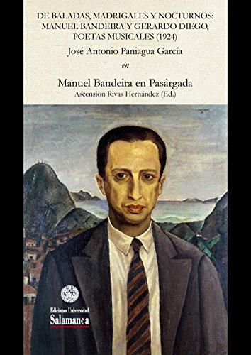 De baladas, madrigales y nocturnos: Manuel Bandeira y Gerardo Diego, poetas musicales (1924): EN «Manuel Bandeira en Pasárgada» (Et Caetera nº 26225233)