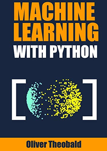 Machine Learning with Python: A Practical Beginners' Guide (Machine Learning From Scratch Book 2) (English Edition)
