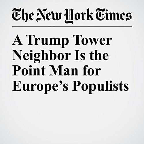 A Trump Tower Neighbor Is the Point Man for Europe's Populists copertina