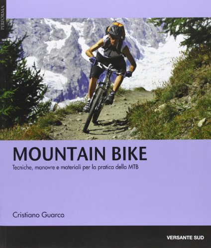 Mountain bike. Tecniche, manovre e materiali per la pratica delle MTB