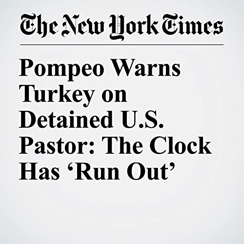 Pompeo Warns Turkey on Detained U.S. Pastor: The Clock Has 'Run Out' copertina