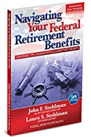 Navigating Your Federal Retirement Benefits: Strategies, Tips, Avoiding Pitfalls and Best Kept Secrets