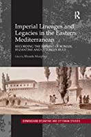Imperial Lineages and Legacies in the Eastern Mediterranean (Birmingham Byzantine and Ottoman Studies)