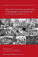Geschichte der anthroposophischen Heilpaedagogik und Sozialtherapie: Entwicklungslinien und Aufgabenfelder 1920-1980