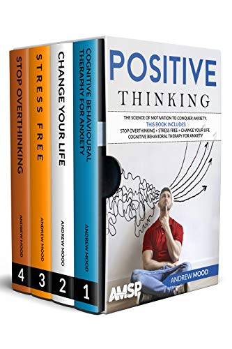 Positive Thinking: The science of motivation to conquer anxiety. This book includes: Stop Overthinking + Stress Free + Change Your Life + Cognitive Behavioral therapy for anxiety