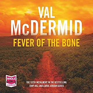 Fever of the Bone                   By:                                                                                                                                 Val McDermid                               Narrated by:                                                                                                                                 Saul Reichlin                      Length: 15 hrs and 2 mins     385 ratings     Overall 4.7