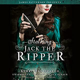 Stalking Jack the Ripper                   By:                                                                                                                                 Kerri Maniscalco,                                                                                        James Patterson                               Narrated by:                                                                                                                                 Nicola Barber                      Length: 9 hrs and 26 mins     120 ratings     Overall 4.3