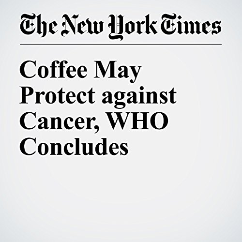 Coffee May Protect against Cancer, WHO Concludes audiobook cover art
