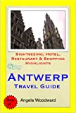 Antwerp, Belgium Travel Guide - Sightseeing, Hotel, Restaurant & Shopping Highlights (Illustrated)