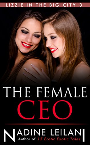 The Female CEO (Innocent Lizzie's Hot Sexual Adventures in the Big City Book 3) (English Edition)