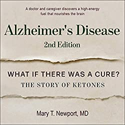 Alzheimer\'s Disease: What If There Was a Cure? Second Edition: The Story of Ketones