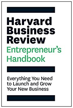 Harvard Business Review Entrepreneur's Handbook: Everything You Need to Launch and Grow Your New Business (HBR Handbooks) by [Harvard Business Review]