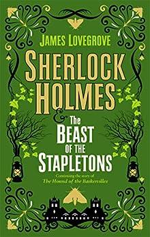 Sherlock Holmes and The Beast of the Stapletons: A brand-new original Sherlock Holmes story by [James Lovegrove]
