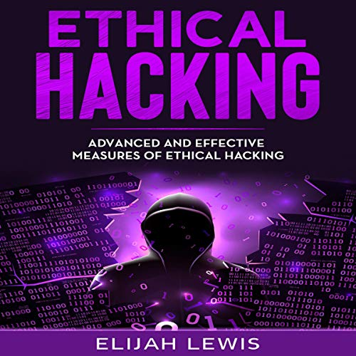 Ethical Hacking: Advanced and Effective Measures of Ethical Hacking cover art