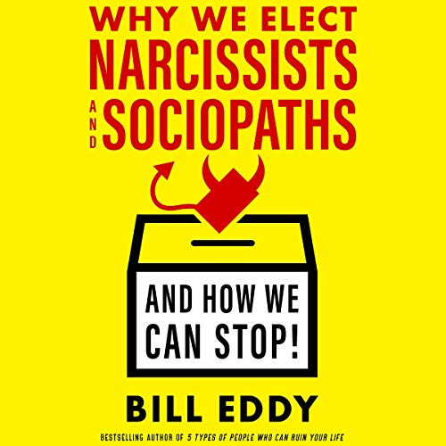 Why We Elect Narcissists and Sociopaths and How We Can Stop                   Auteur(s):                                                                                                                                 Bill Eddy                               Narrateur(s):                                                                                                                                 Tom Dheere                      Durée: 5 h et 32 min     Pas de évaluations     Au global 0,0
