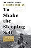 To Shake the Sleeping Self: A Journey from Oregon to Patagonia, and a Quest for a Life with No Regret - Jedidiah Jenkins