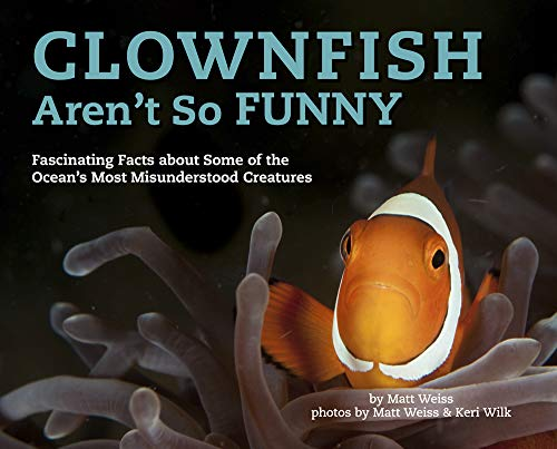 Image of Clownfish Aren't So Funny: Fascinating Facts about Some of the Ocean's Most Misunderstood Creatures (Volume 3)