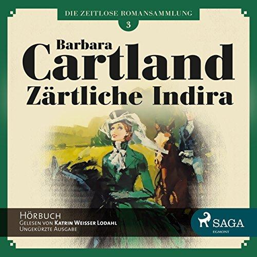 Zärtliche Indira (Die zeitlose Romansammlung von Barbara Cartland 3) Titelbild