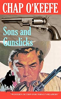 Sons and Gunslicks by [Chap O'Keefe]
