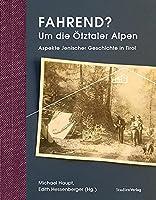 Fahrend? Um die Oetztaler Alpen: Aspekte Jenischer Geschichte in Tirol