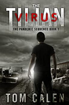 The Tilian Virus (The Pandemic Sequence Book 1) by [Tom Calen]