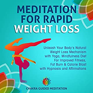 Meditation for Rapid Weight Loss: Unleash Your Body's Natural Weight Loss Mechanism with Yoga, Mindfulness Diet for Improved Fitness, Fat Burn & Calorie ... and Affirmations cover art