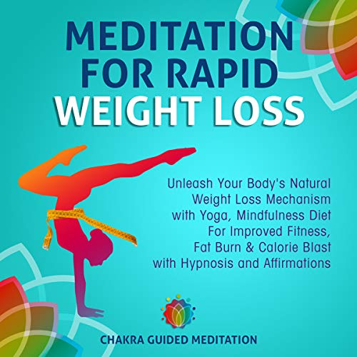 Meditation for Rapid Weight Loss: Unleash Your Body's Natural Weight Loss Mechanism with Yoga, Mindfulness Diet for Improved Fitness, Fat Burn & Calorie ... and Affirmations audiobook cover art