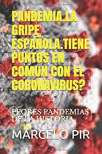 PANDEMIA.LA GRIPE ESPAÑOLA.TIENE PUNTOS EN COMUN CON EL CORONAVIRUS?: PEORES PANDEMIAS DE LA HISTORIA