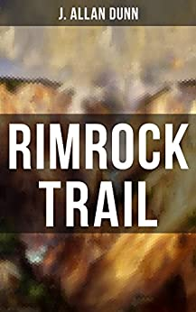 Rimrock Trail: A Tale of the Arizona Ranch and the Three Musketeers of the Range by [J. Allan Dunn]