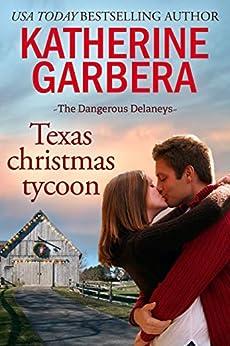Texas Christmas Tycoon (The Dangerous Delaneys Book 3) by [Katherine Garbera]