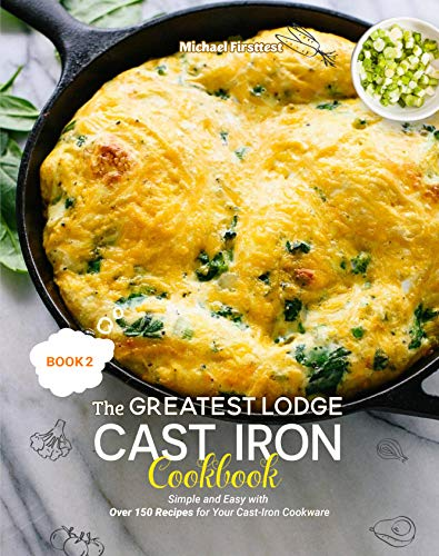 The Greatest Lodge Cast Iron Cookbook: Simple and Easy with Over 150 Recipes for Your Cast-Iron Cookware (BOOK 2) (English Edition)