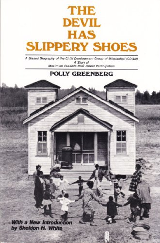 Compare Textbook Prices for The Devil Has Slippery Shoes: A Biased Biography of the Child Development Group of Mississippi CDGM, A Story of Maximum Feasible Poor Parent Participation  ISBN 9780962844102 by Greenberg, Polly