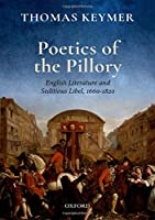 Poetics of the Pillory: English Literature and Seditious Libel, 1660-1820 (Clarendon Lectures in English)
