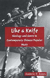 Like a Knife: Ideology and Genre in Contemporary Chinese Popular Music (Cornell East Asia Series)
