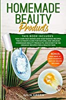 Homemade Beauty Products: This Book Includes: Skin Care Face Masks and Soap Making Recipes. The Ultimate Guide for Natural and Organic Homemade Beauty Products. Discover the 150 Organic Recipes for a Healthy Skin (DIY Beauty Recipes)