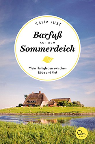 Barfuß auf dem Sommerdeich: Mein Halligleben zwischen Ebbe und Flut (Sehnsuchtsorte, Band 4)