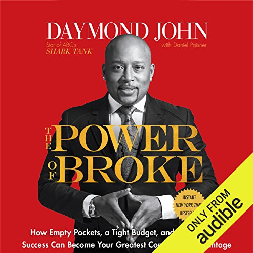 The Power of Broke     How Empty Pockets, a Tight Budget, and a Hunger for Success Can Become Your Greatest Competitive Advantage              By:                                                                                                                                 Daymond John,                                                                                        Daniel Paisner                               Narrated by:                                                                                                                                 Daymond John,                                                                                        Sway Calloway                      Length: 8 hrs and 44 mins     167 ratings     Overall 4.5