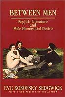 Between Men: English Literature and Male Homosocial Desire (Culture & Gender)