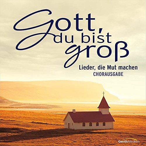 Gott du bist groß - Chorpartitur: Lieder, die Mut machen
