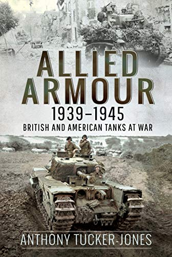Allied Armour, 1939-1945: British and American Tanks at War