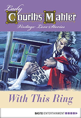 With This Ring: Vintage Love Stories (Lady Courths-Mahler: Vintage Romance Book 5) (English Edition)