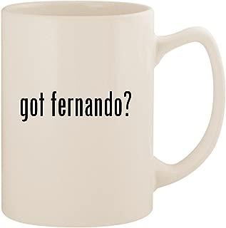 got fernando? - White 14oz Ceramic Statesman Coffee Mug Cup