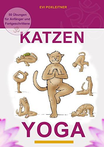 Katzen Yoga: 50 Übungen für Anfänger und Fortgeschrittene